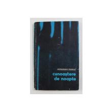 CUNOASTERE DE NOAPTE DE ALEXANDRU IVASIUC , 1968 , * DEDICATIE