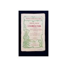 CUNOSTINTE PRACTICE DE LEGUMICULTURA de P. ROSIADE, ED. I - BUCURESTI, 1914