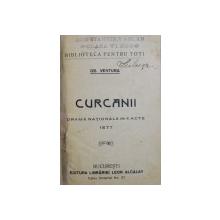 CURCANII  - DRAMA NATIONALA IN 4 ACTE , 1877 de GR. VENTURA , EDITIE INTERBELICA