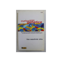 CURIOZITATI GENETICE , GENA CARE TE FACE SA MIROSI A PESTE ... SI ALTE POVESTIRI ULUITOARE DESPRE GENE de LISA SEACHRIST CHIU , 2007