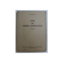 CURS DE CHIMIE ANORGANICA , VOLUMUL I de GH. BANATEANU , 1963