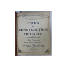 CURS DE CONSTRUCTIUNI METALICE / CURS DE PODURI  - PARTILE VI - IX , COLEGAT DE CINCI CARTI *, CURS LITOGRAFIAT , 1923 - 1926