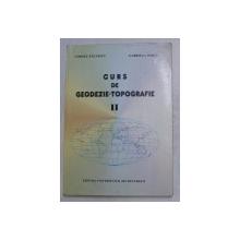CURS DE GEODEZIE - TOPOGRAFIE , PENTRU STUDENTII DIN ANUL I GEOLOGIE SI GEOFIZICA , VOLUMUL II de CORNEL PAUNESCU si GABRIELA PAICU , 2001