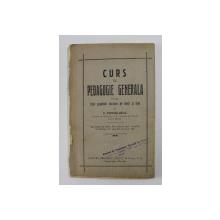 CURS DE PEDAGOGIE GENERALA PENTRU UZUL SCOALELOR NORMALE DE BAETI SI FETE de C. POPESCU - GRUIA , 1927