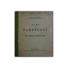 CURS DE VANATOARE , PARTEA A III - A - OCROTIREA VANATULUI MARE de GH. NEDICI , 1937 ,  PREZINTA SUBLINIERI CU CREION COLORAT *