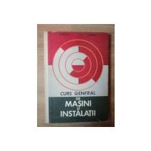 CURS GENERAL DE MASINI SI INSTALATII de CONSTANTIN IORDAN , ILIE SERBANUT , Bucuresti 1970