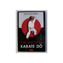 CURS PRACTIC DE KARATE DO - SHOTOKAN  de NECULAI AMALINEI , 2006