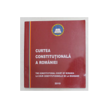 CURTEA CONSTITUTIONALA A ROMANIEI - TEXT IN ROMANA , FRANCEZA , ENGLEZA , 2019