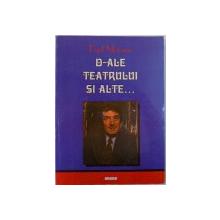 D- ALE TEATRULUI SI ALTE... de PAUL MOCANU , 1999