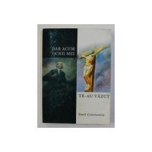DAR ACUM OCHII MEI TE-AU  VAZUT de EMIL CONSTANTIN , 2003 , DEDICATIE *