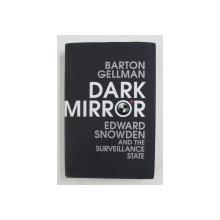 DARK MIRROR: EDWARD SNOWDEN AND THE SURVEILLANCE STATE by BARTON GELLMAN , 2020