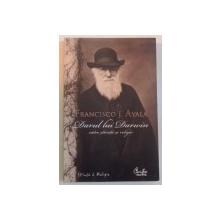DARUL LUI DARWIN CATRE STIINTA SI RELIGIE de FRANCISCO J. AYALA, 2008