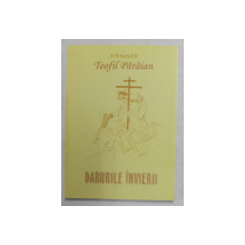 DARURILE INVIERII de ARHIMANDIT TEOFIL PARAIAN , 2002