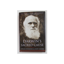 DARWIN 'S SACRED CAUSE by ADRIAN DESMOND and JAMES MOORE , 2009
