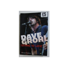 DAVE GROHL - NOTHNIG TO LOSE by MICHAEL HEATLEY , 2006
