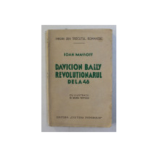 DAVICION BALLY - REVOLUTIONARUL DE LA 48 de IOAN MASOFF , EDITIE INTERBELICA , DEDICATIE *