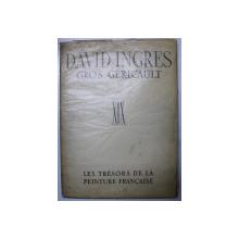 DAVID INGRES - GROS GERICAULT , XIX SIECLE par PIERRE COURTHION