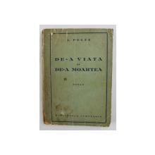 DE-A VIATA SI DE-A MOARTEA - roman de I. PELTZ , 1940 , DEDICATIE*