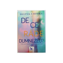 DE CE RADE DUMNEZEU de DEEPAK CHOPRA , 2017