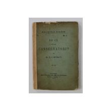 DE CE SUNTEM CONSERVATORI ? de Dr. C.I. ISTRATI , 1904, PREZINTA PETE SI URME DE UZURA , COTORUL INTARIT CU BANDA ADEZIVA