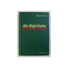 DE DIGNITATE PHILOSOPHIAE , VOLUM OMAGIAL TEODOR DIMA , editie ingrijita de CATALINA - DANIELA RADUCU ... DAN GABRIEL SIMBOTIN , 2009