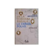 DE LA COROANA REGALA LA CERCUL POLAR de DAN C.MIHAILESCU , 2007