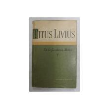 DE LA FUNDAREA ROMEI-TITUS LIVIUS  VOL 1  , 1959