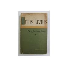 DE LA FUNDAREA ROMEI-TITUS LIVIUS  VOL 2  1959