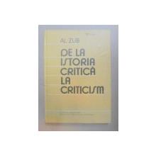 DE LA ISTORIA CRITICA LA CRITICISM-AL. ZUB  BUCURESTI 1985 ,CUNTINE SUBLINIERI IN TEXT