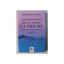 DE LA LACRIMI LA TRIUMF - CALATORIA SPIRITUALA DE LA SUFERINTA LA ILUMINARE de MARIANNE WILLIAMSON , 2018