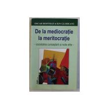 DE LA MEDIOCRATIE LA MERITOCRATIE  - SOCIETATEA CUNOASTERII SI NOILE ELITE de OSCAR HOFFMAN si ION GLODEANU , 2007