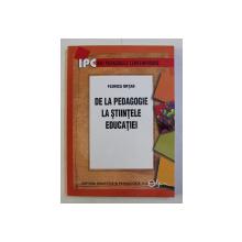 DE LA PEDAGOGIE LA STIINTELE EDUCATIEI de FLORICA ORTAN , 2007 *LIPSA PAGINA DE GARDA