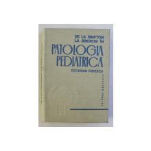 DE LA SIMPTOM LA SINDROM IN PATOLOGIA PEDIATRICA de OCTAVIAN POPESCU , 1980