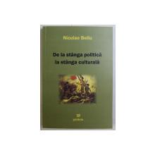 DE LA STANGA POLITICA LA STANGA CULTURALA de NICULAE BELLU , 2005