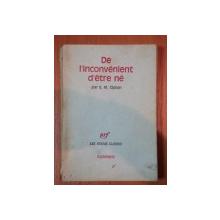 DE L'INCONVENIENT D'ETRE NE-E.M. CIORAN