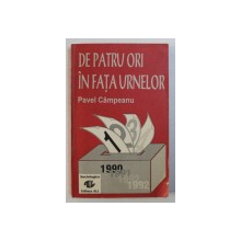 DE PATRU ORI IN FATA URNELOR de PAVEL CAMPEANU , 1993