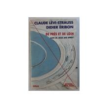 DE PRES ET DE LOIN - SUIVI DE ' DEUX ANS APRES  ' par CLAUDE LEVI- STRAUSS et DIDIER ERIBON , 1990