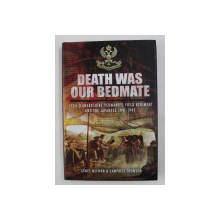 DEATH WAS OUR BEDMATE - 155th ( LANARKSHIRE YEOMANRY ) FIELD REGIMENT AND THE JAPANESE 1941- 1945 by AGNES McEWAN and CAMPBELL THOMSON , 2013