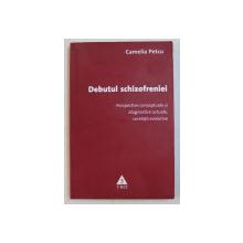 DEBUTUL SCHIZOFRENIEI de CAMELIA PETCU , 2008
