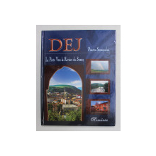 DEJ , POARTA SOMESULUI , MONOGRAFIE - ALBUM , 2005 *EDITIE BILINGVA