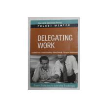 DELEGATING WORK - EXPERT SOLUTIONS TO EVERYDAY CHALLENGES , POCKET MENTOR , 2008