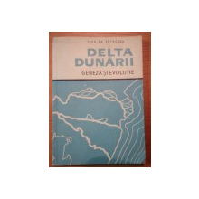 DELTA DUNARII -  GENEZA SI EVOLUTIE de IOAN GH. PETRESCU, BUC. 1957