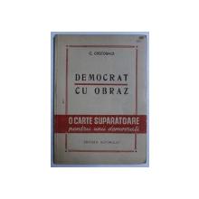 DEMOCRAT CU OBRAZ - PAMFLETE POLITICE SI SOCIALE ( 1930 - 1946) de C . CRISTOBALD , 1946 , DEDICATIE*