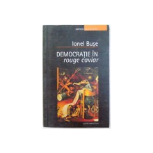 DEMOCRATIE IN ROUGE CAVIAR de IONEL BUSE , 2007