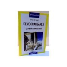 DEMOCRATIZAREA , O INTRODUCERE CRITICA de JEAN GRUGEL , 2008