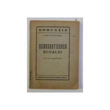 DEMOCRATIZAREA SCOALEI - PRIVIRE GENERALA de FANU DUTULESCU , EDITIE INTERBELICA