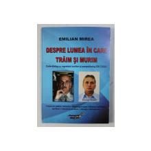 DEPSRE LUMEA IN CARE TRAIM SI MURIM de EMILIAN MIREA , 2012 , DEDICATIE*
