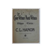 DER CLAVIER  - VIRTUOSE / PIANIST VIRTUOSO - 60 UNBUNGEN / 60 EXERCISES by C. L. HANON , TEXT IN GERMANA - ENGLEZA ,  EDITIE INTERBELICA
