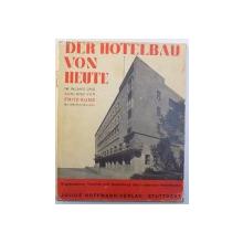 DER HOTELBAU VON HEUTE  IM INLAND UND AUSLAND von FRITZ KUNZ , EDITIE INTERBELICA