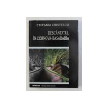 DESCANTATUL IN CORNOVA - BASARABIA de STEFANIA CRISTESCU , 2003